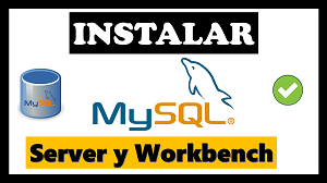 instalar mysql server y mysql workbench